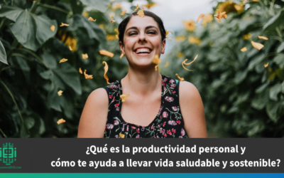 ¿Qué es la productividad personal y cómo te ayuda a llevar vida saludable y sostenible?