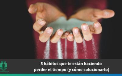 5 hábitos que te están haciendo perder el tiempo (y cómo solucionarlo)