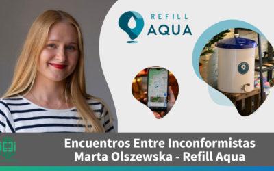 [Encuentros Entre Inconformistas] Marta Olszewska de Refill Aqua